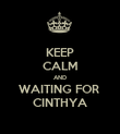KEEP CALM AND WAITING FOR  CINTHYA - Personalised Poster large