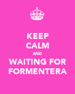 KEEP CALM AND WAITING FOR FORMENTERA - Personalised Poster large