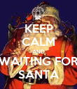 KEEP CALM AND WAITING FOR SANTA - Personalised Poster large