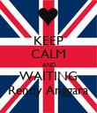 KEEP CALM AND WAITING Rendy Anggara - Personalised Poster large