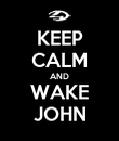 KEEP CALM AND WAKE JOHN - Personalised Poster large