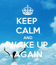 KEEP  CALM AND WAKE UP AGAIN - Personalised Poster large