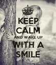 KEEP CALM AND WAKE UP WITH A SMILE - Personalised Poster large
