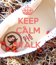 KEEP CALM AND WALK  - Personalised Poster large