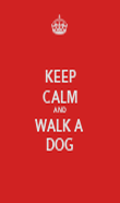 KEEP CALM AND WALK A DOG - Personalised Poster large