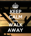 KEEP CALM AND WALK AWAY - Personalised Poster large