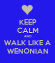 KEEP CALM AND WALK LIKE A WENONIAN - Personalised Poster large