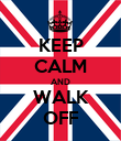 KEEP CALM AND WALK OFF - Personalised Poster large