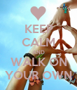 KEEP CALM AND WALK ON YOUR OWN - Personalised Poster large