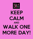 KEEP CALM AND WALK ONE MORE DAY! - Personalised Poster large