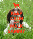 KEEP CALM AND WALK SAMMY - Personalised Poster large