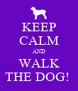 KEEP CALM AND WALK THE DOG!  - Personalised Poster small