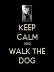 KEEP CALM AND WALK THE DOG - Personalised Poster large
