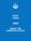 KEEP CALM AND WALK THE LABRADOODLES - Personalised Poster large