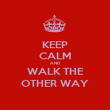 KEEP CALM AND WALK THE OTHER WAY - Personalised Poster large