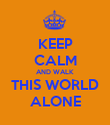 KEEP CALM AND WALK THIS WORLD ALONE - Personalised Poster large