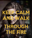KEEP CALM AND WALK  THROUGH THE FIRE - Personalised Poster large