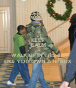 KEEP CALM AND WALK UP IN THIS BIT LIKE YOU OWN A HEAUX - Personalised Poster large