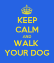 KEEP CALM AND WALK  YOUR DOG - Personalised Poster large