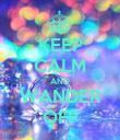 KEEP CALM AND WANDER OFF - Personalised Poster large