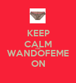 KEEP CALM AND WANDOFEME ON - Personalised Poster large