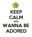 KEEP CALM AND WANNA BE ADORED - Personalised Poster large