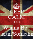 KEEP CALM AND Wanna Be   Startin'Somethin' - Personalised Poster large