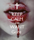 KEEP CALM AND WANT Gore  - Personalised Poster large