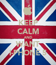 KEEP CALM AND WANT I-PHONE 5 - Personalised Poster large