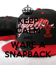 KEEP CALM AND WARE A SNAPBACK - Personalised Poster large