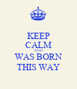 KEEP CALM AND WAS BORN THIS WAY - Personalised Poster large