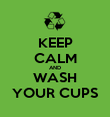 KEEP CALM AND WASH YOUR CUPS - Personalised Poster large