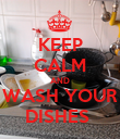 KEEP CALM AND WASH YOUR DISHES  - Personalised Poster large