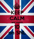 KEEP CALM and watch 1D on SNL - Personalised Poster large