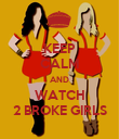 KEEP CALM AND WATCH 2 BROKE GIRLS - Personalised Poster large