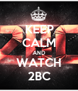 KEEP CALM AND WATCH 2BC - Personalised Poster large