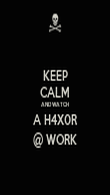 KEEP CALM AND WATCH A H4X0R @ WORK - Personalised Poster large