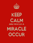 KEEP CALM AND WATCH A MIRACLE OCCUR - Personalised Poster large