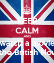 KEEP CALM AND watch a movie in the British House - Personalised Poster large