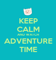 KEEP CALM AND WATCH ADVENTURE TIME - Personalised Poster large