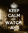 KEEP CALM AND   WATCH   AHS - Personalised Poster large