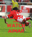 KEEP CALM AND  WATCH AIMAR - Personalised Poster large