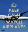 KEEP CALM AND WATCH AIRPLANES - Personalised Poster large