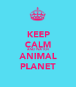 KEEP CALM AND WATCH ANIMAL PLANET - Personalised Poster large