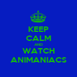 KEEP CALM AND WATCH ANIMANIACS - Personalised Poster large