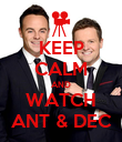 KEEP CALM AND WATCH ANT & DEC - Personalised Poster large