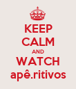 KEEP CALM AND WATCH apê.ritivos - Personalised Poster large