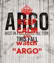 """KEEP CALM AND watch """"ARGO"""" - Personalised Poster large"""