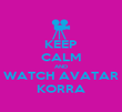 KEEP CALM AND WATCH AVATAR KORRA - Personalised Poster large