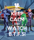 KEEP CALM AND WATCH B.T.F.5! - Personalised Poster large